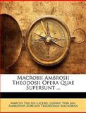 MacRobii Ambrosii Theodosii Opera Quae Supersunt, Marcus Tullius Cicero and Ludwig Von Jan, 1144578035