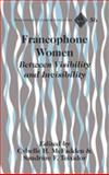 Francophone Women : Between Visibility and Invisibility, Wilkens, Cybelle McFadden and Teixidor, Sandrine F., 1433108038