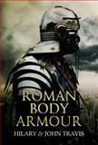 Roman Body Armour, Hilary Travis and John, 1445608030