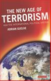 The New Age of Terrorism and the International Political System, Guelke, Adrian, 1845118030