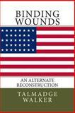 Binding Wounds: an Alternate Reconstruction, Talmadge Walker, 1470198037