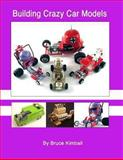 Building Crazy Car Models, Bruce Kimball, 1484128036