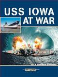 USS Iowa at War, Kit Bonner and Carolyn Bonner, 0760328048