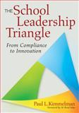 The School Leadership Triangle : From Compliance to Innovation, Kimmelman, Paul L., 1412978041