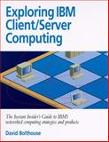 Exploring IBM Client/Server Computing, Bolthouse, David, 1885068042