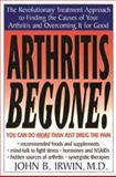 Arthritis Begone!, Irwin, John B., 0879838043