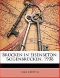 Brücken in Eisenbeton: Bogenbrücken. 1908, Carl Kersten, 1141228041