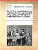 Candid and Impartial Strictures on the Performers Belonging to Drury-Lane, Covent-Garden, and the Haymarket Theatres, See Notes Multiple Contributors, 1170318045