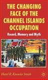 The Changing Face of the Channel Islands Occupation : Record, Memory and Myth, Smith, Hazel Knowles, 1403988048