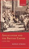 Anglicanism and the British Empire, C. 1700-1850, Strong, Rowan, 0199218048