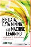 High Performance Data Mining and Big Data Analytics, Khosrow Hassibi and Jared Dean, 1118618041