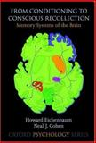 From Conditioning to Conscious Recollection : Memory Systems of the Brain, Eichenbaum, Howard and Cohen, Neal J., 0195178041