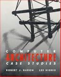 Computer Architecture : Case Studies, Baron, Robert J. and Higbie, Lee, 0201558041