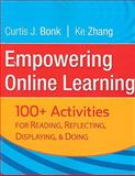 Empowering Online Learning : 100+ Activities for Reading, Reflecting, Displaying, and Doing, Bonk, Curtis J. and Zhang, Ke, 0787988049