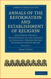 Annals of the Reformation and Establishment of Religion : And Other Various Occurrences in the Church of England, during Queen Elizabeth's Happy Reign, Strype, John, 1108018041