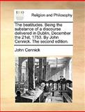 The Beatitudes Being the Substance of a Discourse Deliveredin Dublin, December the 21st, 1753 by John Cennick The, John Cennick, 1170608043