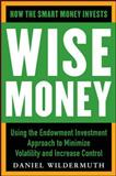 Wise Money : Using the Endowment Investment Approach to Minimize Volatility and Increase Control, Wildermuth, Daniel, 0071798048