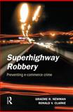 Superhighway Robbery, Newman, Graeme R. and Clarke, Ronald V., 0415628040