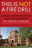 This Is Not a Fire Drill : Crisis Intervention and Prevention on College Campuses, Myer, Rick A. and Moulton, Patrice, 0470458046