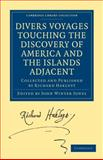 Divers Voyages Touching the Discovery of America and the Islands Adjacent : Collected and Published by Richard Hakluyt, Hakluyt, Richard, 1108008046