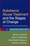 Substance Abuse Treatment and the Stages of Change, Second Edition : Selecting and Planning Interventions, Connors, Gerard J. and DiClemente, Carlo C., 1462508049