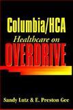 Columbia HCA : Healthcare on Overdrive, Lutz, Sandy and Gee, E. Preston, 0070248044