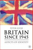 Britain Since 1945 : Aspects of Identity, Leese, Peter, 1403948046