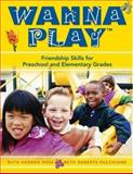 Wanna Play : Friendship Skills for Preschool and Elementary Grades, Roberts-Pacchione, Beth and Ross, Ruth Herron, 1412928044