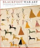 Blackfoot War Art : Pictographs of the Reservation Period, 1880-2000, Dempsey, L. James, 0806138041
