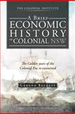 A Brief Economic History of Colonial Nsw, Gordon Beckett, 1466928042