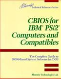 CBIOS for IBM PS-2 Computers and Compatibles : The Complete Guide to ROM-Based System Software for DOS, Phoenix Technologies Staff, 020151804X