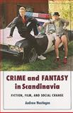 Crime and Fantasy in Scandinavia : Fiction, Film, and Social Change, Nestingen, Andrew K., 0295988045