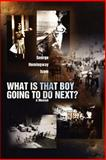 What Is That Boy Going to Do Next?, George Isom, 0595338046