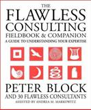 The Flawless Consulting Fieldbook and Companion : A Guide to Understanding Your Expertise, Block, Peter and Markowitz, Andrea, 0787948047