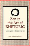 Zen in the Art of Rhetoric : An Inquiry into Coherence, McPhail, Mark Lawrence, 0791428044