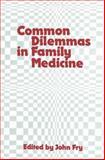 Common Dilemmas in Family Medicine, John C. Fry, 0942068041