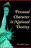 Personal Character and National Destiny, Jones, Harold B., Jr. and Jones, Harold, 1557788049