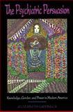 The Psychiatric Persuasion : Knowledge, Gender, and Power in Modern America, Lunbeck, Elizabeth, 0691048045