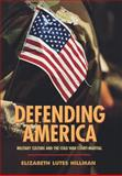 Defending America : Military Culture and the Cold War Court-Martial, Hillman, Elizabeth Lutes, 0691118043