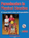 Paraeducators in Physical Education : A Training Guide to Roles and Responsibilities, Lieberman, Lauren and AAPAR Staff, 073606804X