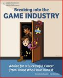 Breaking into the Game Industry : Advice for a Successful Career from Those Who Have Done It, Brathwaite, Brenda and Schreiber, Ian, 1435458044