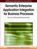 Semantic Enterprise Application Integration for Business Processes : Service-Oriented Frameworks, Mentzas, Gregoris, 1605668044