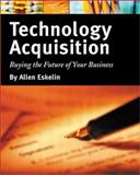 Technology Acquisition : Buying the Future of Your Business, Eskelin, Allen, 020173804X