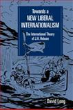 Towards a New Liberal Internationalism : The International Theory of J. A. Hobson, Long, David, 052105804X