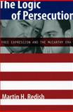 The Logic of Persecution : Free Expression and the McCarthy Era, Redish, Martin H., 0804748047