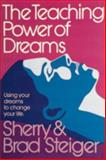 The Teaching Power of Dreams, Brad Steiger and Sherry Hansen Steiger, 0924608048