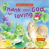 Thank You, God, for Loving Me, Thomas Nelson Publishing Staff and Max Lucado, 1400318041