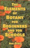 The Elements of Botany for Beginners and for Schools, Gray, Asa, 141021804X