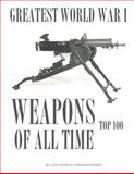 Greatest World War I Weapons of All Time, Alex Trost and Vadim Kravetsky, 1491028041