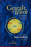 Gestalt at Work : Integrating Life, Theory and Practice, Gaffney, Sean, 1889968048